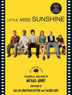 Little Miss Sunshine: The Shooting Script - Ardnt, Michael, and Dayton, Jonathan, and Faris, Valerie