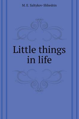 Little Nothings of Life - Saltykov-Shhedrin, M E