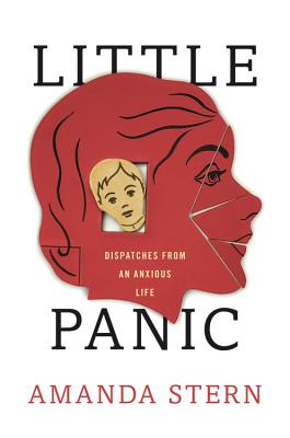 Little Panic: Dispatches from an Anxious Life - Stern, Amanda