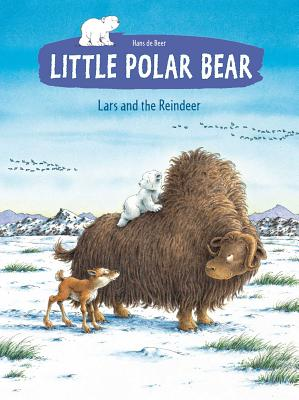 Little Polar Bear: Lars and the Reindeer - deBeer, Hans