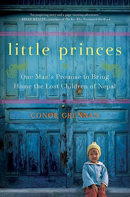 Little Princes: One Man's Promise to Bring Home the Lost Children of Nepal - Grennan, Conor