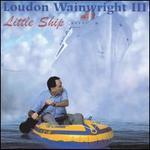Little Ship - Loudon Wainwright III