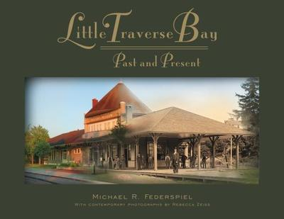 Little Traverse Bay: Past and Present - Zeiss, Rebecca (Photographer)