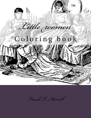 Little women: Coloring book - Guido, Monica (Editor), and Merrill, Frank T