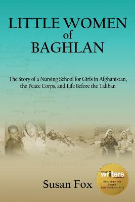 Little Women of Baghlan: The Story of a Nursing School for Girls in Afghanistan, the Peace Corps, and Life Before the Taliban - Fox, Susan, M.A