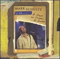 Live... A Night of Stories & Songs - Mark Schultz