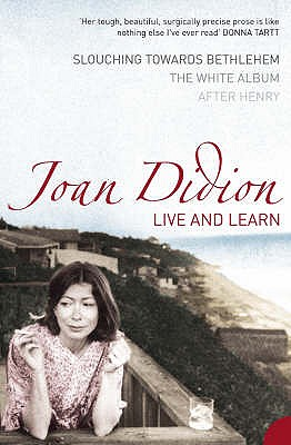 Live and Learn: Slouching Towards Bethlehem, The White Album, After Henry - Didion, Joan