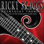 Live at the Charleston Music Hall - Ricky Skaggs/Kentucky Thunder