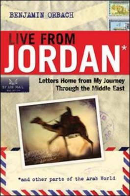 Live from Jordan: Letters Home from My Journey Through the Middle East - Orbach, Benjamin