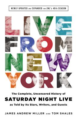 Live from New York: The Complete, Uncensored History of Saturday Night Live as Told by Its Stars, Writers, and Guests - Shales, Tom, and Miller, James Andrew