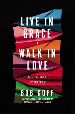 Live in Grace, Walk in Love: A 365-Day Journey - Goff, Bob