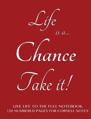 Live Life to the Full Notebook 120 Numbered Pages for Cornell Notes: Life Is a Chance, Take It! Burgundy Cover - 8.5x11 Ideal for Studying, Includes Guide to Effective Studying and Learning - Journals, Spicy
