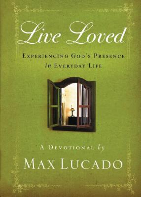 Live Loved: Experiencing God's Presence in Everyday Life - Lucado, Max