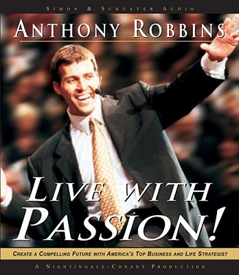 Live with Passion!: Stategies for Creating a Compelling Future - Robbins, Tony