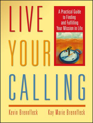 Live Your Calling: A Practical Guide to Finding and Fulfilling Your Mission in Life - Brennfleck, Kevin, and Brennfleck, Kay Marie