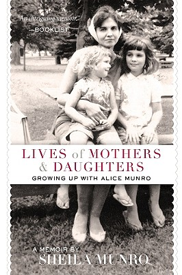 Lives of Mothers & Daughters: Growing Up with Alice Munro - Munro, Sheila