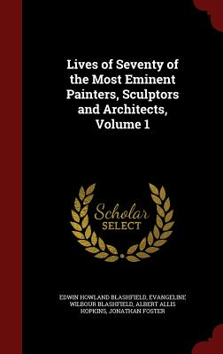 Lives of Seventy of the Most Eminent Painters, Sculptors and Architects, Volume 1 - Blashfield, Edwin Howland