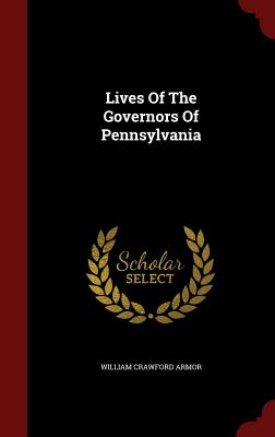 Lives of the Governors of Pennsylvania - Armor, William Crawford