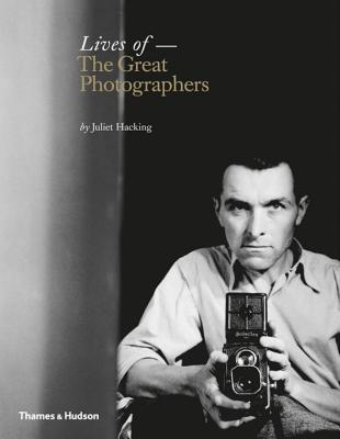 Lives of the Great Photographers - Hacking, Juliet
