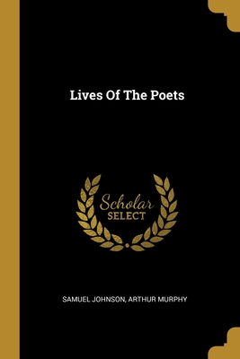 Lives Of The Poets - Johnson, Samuel, and Murphy, Arthur