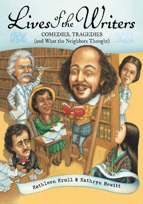 Lives of the Writers: Comedies, Tragedies (and What the Neighbors Thought) - Krull, Kathleen