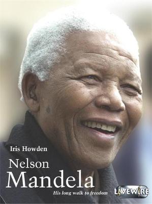 Livewire Real Lives Nelson Mandela - Howden, Iris