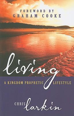 Living a Kingdom Prophetic Lifestyle - Larkin, Christine