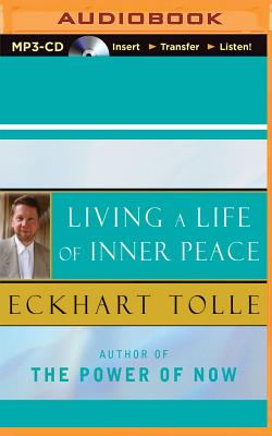 Living a Life of Inner Peace - Tolle, Eckhart (Read by)