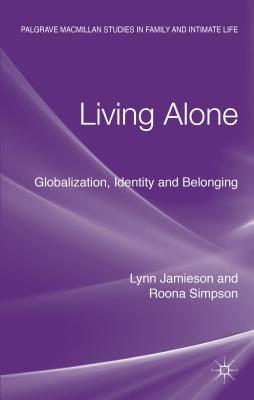 Living Alone: Globalization, Identity and Belonging - Jamieson, Lynn, and Simpson, Roona