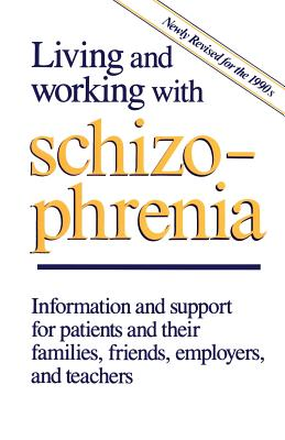 Living and Working with Schizophrenia: Information and Support for Patients, and Their Families, Friends, Employers, and Teachers - Jeffries, Joel J, and Plummer, E, and Seeman, Mary V, Dr., MD, Dsc