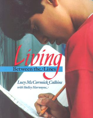 Living Between the Lines - Calkins, Lucy, and Harwayne, Shelley