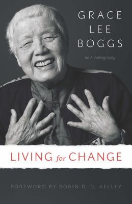 Living for Change: An Autobiography - Boggs, Grace Lee, and Kelley, Robin D. (Foreword by)