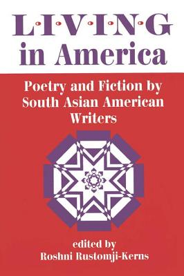 Living in America: Poetry and Fiction by South Asian American Writers - Rustomji-Kerns, Roshni (Editor)