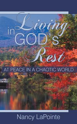 Living in God's Rest: At Peace in a Chaotic World - LaPointe, Nancy