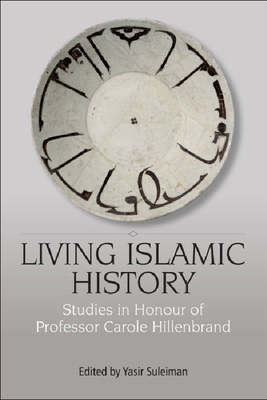 Living Islamic History: Studies in Honour of Professor Carole Hillenbrand - Suleiman, Yasir (Editor)