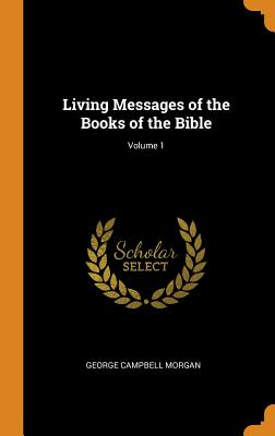 Living Messages of the Books of the Bible; Volume 1 - Morgan, George Campbell