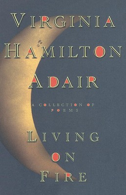 Living on Fire: A Collection of Poems - Adair, Virginia