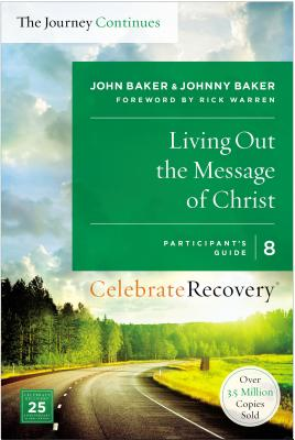Living Out the Message of Christ: The Journey Continues, Participant's Guide 8: A Recovery Program Based on Eight Principles from the Beatitudes - Baker, John