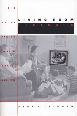 Living Room Lectures: The Fifties Family in Film and Television - Leibman, Nina C