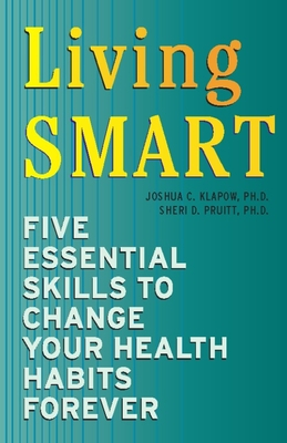 Living Smart: Five Essential Skills to Change Your Health Habits Forever - Klapow, Joshua C