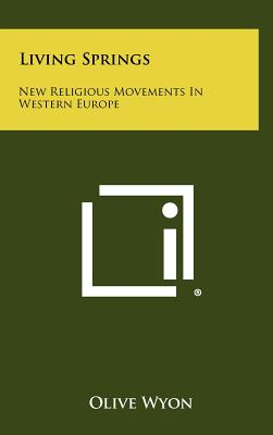 Living Springs: New Religious Movements in Western Europe - Wyon, Olive