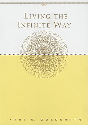 Living the Infinite Way - Goldsmith, Joel S