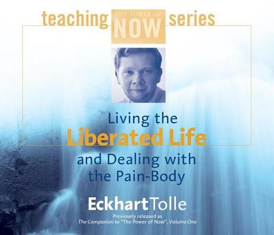 Living the Liberated Life and Dealing with the Pain-Body - Tolle, Eckhart (Read by)