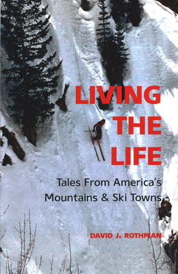 Living the Life: Tales from America's Mountains & Ski Towns - Rothman, David J