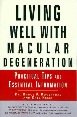 Living Well with Macular Degeneration: Practical Tips and Essential Information - Rosenthal, Bruce P, Dr., O.D.