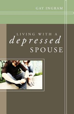 Living with a Depressed Spouse - Ingram, Gay