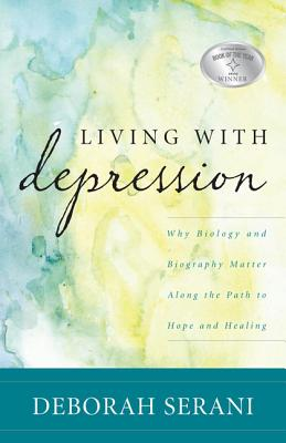 Living with Depression: Why Biology and Biography Matter Along the Path to Hope and Healing - Serani, Deborah