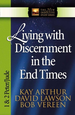 Living with Discernment in the End Times: 1 & 2 Peter and Jude - Arthur, Kay, and Vereen, Bob, and Lawson, David