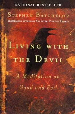 Living with the Devil: A Meditation on Good and Evil - Batchelor, Stephen