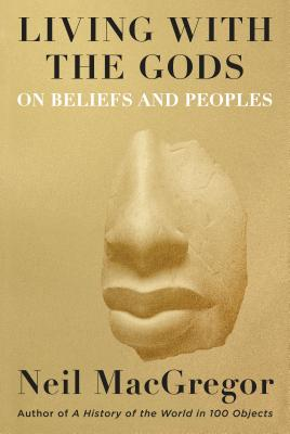 Living with the Gods: On Beliefs and Peoples - MacGregor, Neil